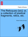 The Relicquary Sic Or A Collection Of Poetical Fragments Relics Etc