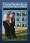 A Master Teachers Secrets To Accelerated Golf Performance