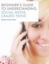 Beginners Guide To Understanding Social Media Crazed Teens