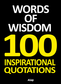 Words of Wisdom - 100 Inspirational Quotations