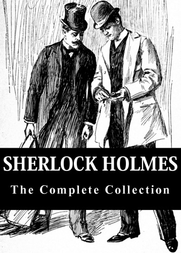 Arthur Conan Doyle - Sherlock Holmes: The Complete Collection