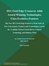 2011 Ford Edge Crossover Adds Award-Winning Technologies, Class-Exclusive Features; The New 2011 Ford Edge Features a Wide Suite of New Convenience Features and Technologies, Led by the Available Myford Touch Driver Connect Technology and Industry-First