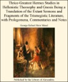 Thrice-Greatest Hermes Studies In Hellenistic Theosophy And Gnosis Being A Translation Of The Extant Sermons And Fragments Of The Trismegistic Literature With Prolegomena Commentaries And Notes