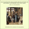 Old Plantation Days: Being Recollections Of Southern Life Before The Civil War
