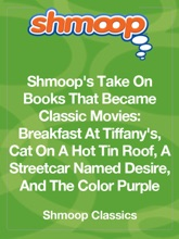 Shmoop's Take On Books That Became Classic Movies:  Breakfast At Tiffany's, Cat On A Hot Tin Roof, A Streetcar Named Desire, And The Color Purple