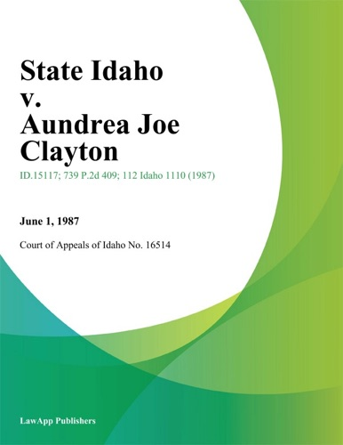 Court of Appeals of Idaho - State Idaho v. Aundrea Joe Clayton
