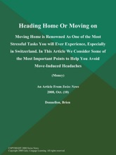 Heading Home Or Moving on: Moving Home is Renowned As One of the Most Stressful Tasks You will Ever Experience, Especially in Switzerland. In This Article We Consider Some of the Most Important Points to Help You Avoid Move-Induced Headaches (Money)
