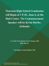 Thurston High School Graduation will Begin at 1 P.M., June 6, at the Hult Center. The Commencement Speaker will be Kevin Durfee (Schools)
