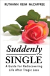 Suddenly Single A Guide For Rediscovering Life After Tragic Loss