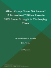 Allianz Group Grows Net Income* 13 Percent To 4.7 Billion Euros In 2009, Shows Strength In Challenging Times