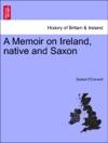 A Memoir On Ireland Native And Saxon