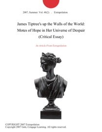 James Tiptree S Up The Walls Of The World Motes Of Hope In Her Universe Of Despair Critical Essay