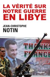 La vérité sur notre Guerre en Libye