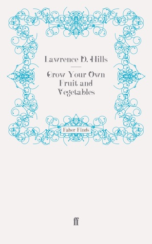 Lawrence D. Hills - Grow Your Own Fruit and Vegetables
