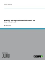 Download and Read Online Probleme und Regulierungsmöglichkeiten in der Netz-Öffentlichkeit