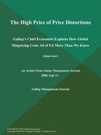 The High Price Of Price Distortions Gallup S Chief Economist Explains How Global Mispricing Costs All Of Us More Than We Know Interview