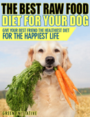 Raw Dog Food Diet Guide - A Healthier & Happier Life for Your Best Friend
