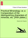 Practical Mineralogy Or A Compendium Of The Distinguishing Characters Of Minerals Etc With Plates