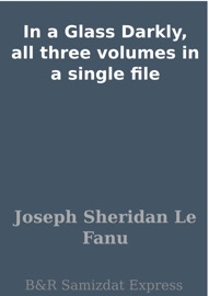 IN A GLASS DARKLY, ALL THREE VOLUMES IN A SINGLE FILE
