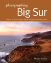 Photographing Big Sur Where To Find Perfect Shots And How To Take Them