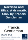 Narcissa And Eliza A Dramatic Tale By Francis Gentleman