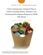 Cyber-Communication: Finding Its Place in School Counseling Practice, Education, And Professional Development (Perspectives FROM THE FIELD)