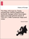 The Map Of Europe By Treaty Showing The Various Political And Territorial Changes Which Have Taken Place Since The General Peace Of 1814 91 With Numerous Maps And Notes Vol I