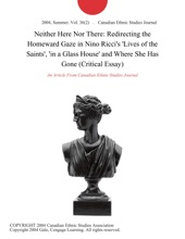 Neither Here Nor There: Redirecting the Homeward Gaze in Nino Ricci's 'Lives of the Saints', 'in a Glass House' and Where She Has Gone (Critical Essay)
