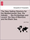 The New Sailing Directory For The Mediterranean Sea The Adriatic  The Archipelago And Levant The Sea Of Marmora And The Black Sea