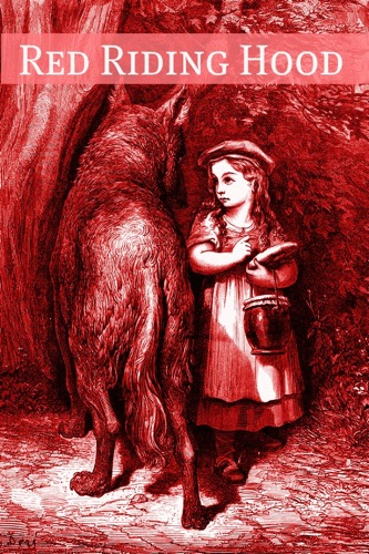 The Brothers Grimm, Charles Perrault, Andrew Lang, Florence Holbrook & Madame de Chatelain - Red Riding Hood