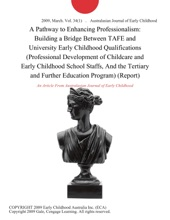 A Pathway to Enhancing Professionalism: Building a Bridge Between TAFE and University Early Childhood Qualifications (Professional Development of Childcare and Early Childhood School Staffs, And the Tertiary and Further Education Program) (Report)