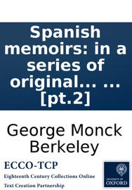 Spanish Memoirs In A Series Of Original Letters Containing The History Of Donna Isabella Della Villarea Published By The Author Of Maria Or The Generous Rustic In Two Volumes Pt 2