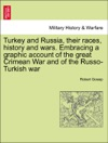 Turkey And Russia Their Races History And Wars Embracing A Graphic Account Of The Great Crimean War And Of The Russo-Turkish War Vol I