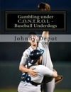 Gambling Under CONTROL - Baseball Underdogs