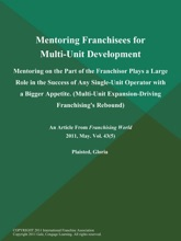 Mentoring Franchisees for Multi-Unit Development: Mentoring on the Part of the Franchisor Plays a Large Role in the Success of Any Single-Unit Operator with a Bigger Appetite (Multi-Unit Expansion-Driving Franchising's Rebound)