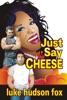 Just Say Cheese