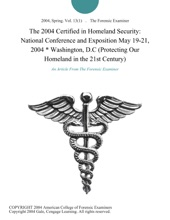 The 2004 Certified in Homeland Security: National Conference and Exposition May 19-21, 2004 * Washington, D.C (Protecting Our Homeland in the 21st Century)