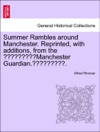 Summer Rambles Around Manchester Reprinted With Additions From The Manchester Guardian