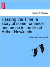 Download Passing the Time: a story of some romance and prose in the life of Arthur Newlands. Vol. II
