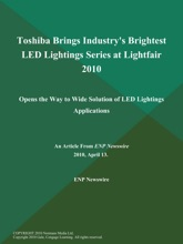 Toshiba Brings Industry's Brightest LED Lightings Series at Lightfair 2010; Opens the Way to Wide Solution of LED Lightings Applications