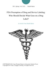 FDA Preemption Of Drug And Device Labeling: Who Should Decide What Goes On A Drug Label?