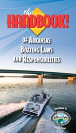 THE HANDBOOK OF ARKANSAS BOATING LAWS AND RESPONSIBILITIES