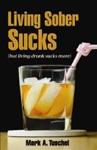 Living Sober Sucks But Living Drunk Sucks More