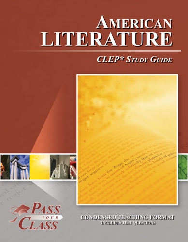 American Literature CLEP Test Study Guide - Pass Your Class - Pass Your Class