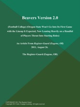 Beavers Version 2.0 (Football College) (Oregon State Won't Go Into Its First Game With The Lineup It Expected, Now Leaning Heavily On A Handful Of Players Thrust Into Starting Roles)