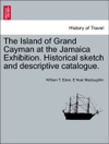 The Island Of Grand Cayman At The Jamaica Exhibition Historical Sketch And Descriptive Catalogue