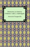 Democracy In America Volumes 1 And 2 Unabridged