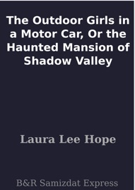 THE OUTDOOR GIRLS IN A MOTOR CAR, OR THE HAUNTED MANSION OF SHADOW VALLEY
