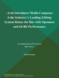 -AVID INTRODUCES MEDIA COMPOSER 6-THE INDUSTRYS LEADING EDITING SYSTEM RAISES THE BAR WITH OPENNESS AND 64-BIT PERFORMANCE