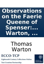 Observations On The Faerie Queene Of Spenser: By Thomas Warton, ...